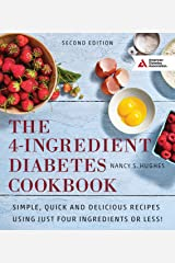 The 4-Ingredient Diabetes Cookbook: Simple, Quick and Delicious Recipes Using Just Four Ingredients or Less! Kindle Edition