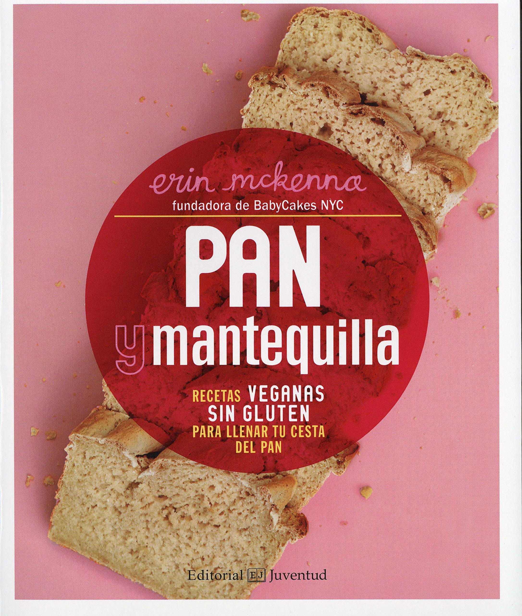 Pan y mantequilla: Recetas veganas sin gluten (Bread and ...