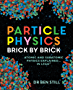 Particle Physics Brick by Brick