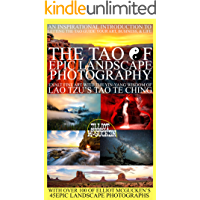 The Tao of Epic Landscape Photography: Exalt Fine Art with the Yin-Yang Wisdom of Lao Tzu's Tao Te Ching: An Inspirational Introduction to Letting the ... Odyssey Mythology Photography Book 1)
