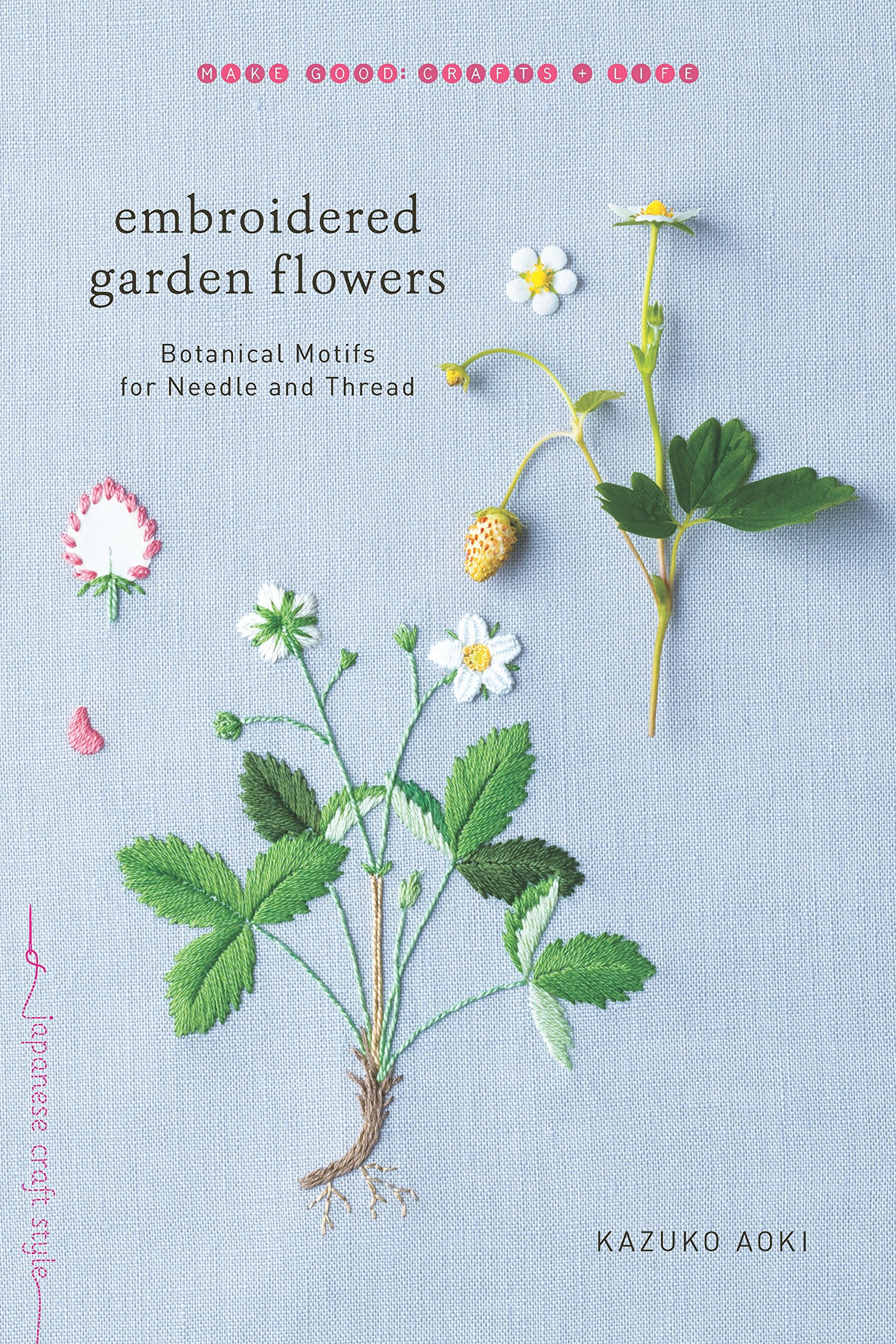 embroidered garden flowers botanical motifs for needle and thread make good crafts life kazuko aoki 9781611804546 amazoncom books - Embroidery Garden