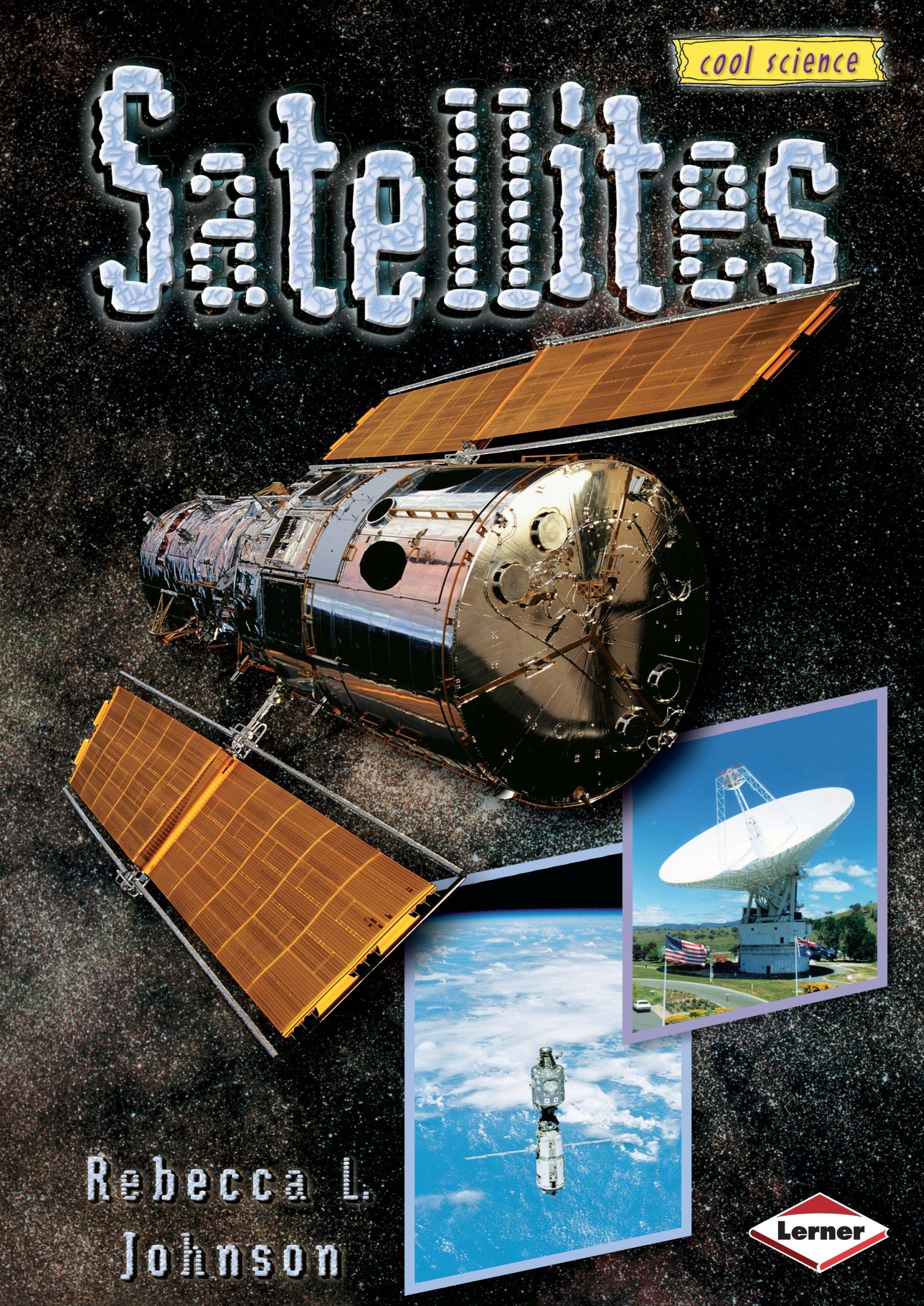 satellites cool science rebecca l johnson 9780822529088 amazon