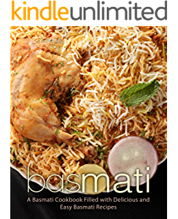 Basmati: A Basmati Cookbook Filled with Delicious and Easy Basmati Recipes