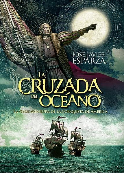 La cruzada del océano (Historia): Amazon.es: Esparza Torres, José Javier: Libros