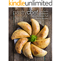 Pastry Chef: A Pastry Cookbook with Delicious Puff Pastry Recipes