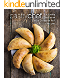 Pastry Chef: A Pastry Cookbook with Delicious Puff Pastry Recipes (2nd Edition)