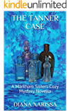 The Tanner Case (A Markham Sisters Cozy Mystery Novella Book 20)