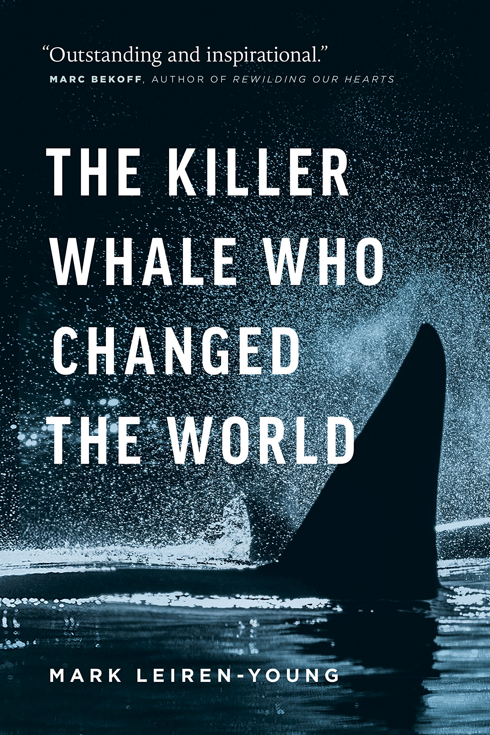 The Killer Whale Who Changed the World: Mark Leiren-Young ...