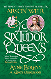 Six Tudor Queens: Anne Boleyn, A King's Obsession: Six Tudor Queens 2 (English Edition)