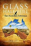 Glass Half Full: Our Australian Adventure (Sarah Jane's Travel Memoirs Series Book 1)
