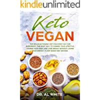 Keto Vegan: The Vegan Ketogenic Diet for Every Day and Everybody. The Right Way to Change Your Lifestyle, Change Your Body and Lose Weight without Losing Your Energy. Plant Based Diet Recipes.