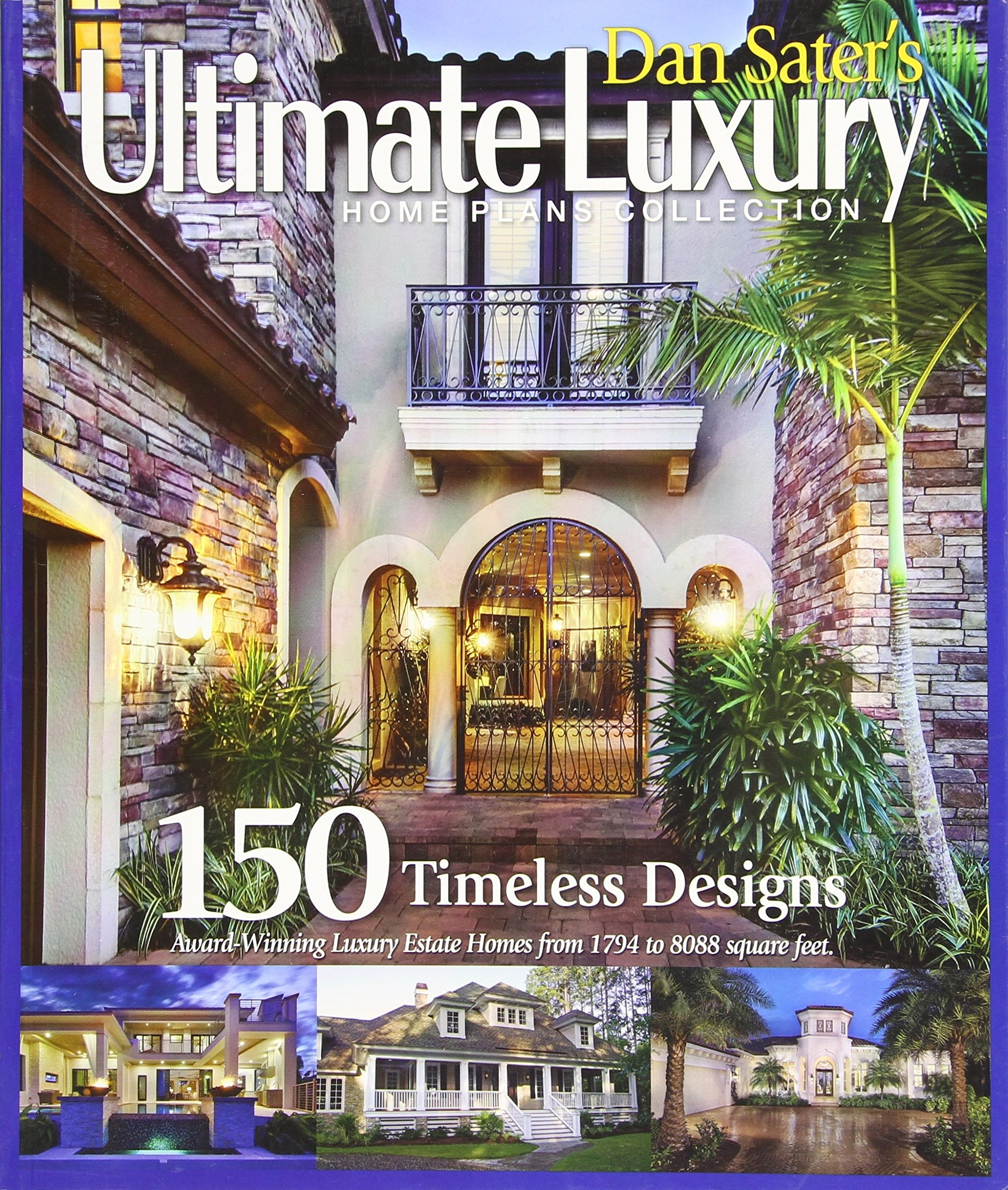 Download Dan Sater's Ultimate Luxury Home Plans Collection-150 Timeless Designs of View Oriented Estate Homes pdf