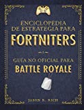 Enciclopedia de estrategia para fortniters: Guía no oficial para Battle Royal