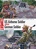 US Airborne Soldier vs German Soldier: Sicily, Normandy, and Operation Market Garden, 1943–44 (Combat Book 33)