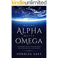Where Alpha Meets Omega: Mythology of the Constellations, Space Exploration, & Astrology