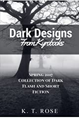 Dark Designs from Kyrobooks: Spring 2017 Flash and Short Fiction Collection Kindle Edition