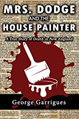 Mrs. Dodge and the House Painter: A True Story of Death in New England (Read All About It! True Crime Book 2) Kindle Edition