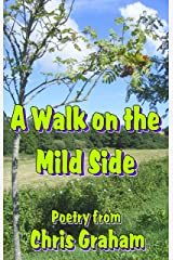 A Walk on the Mild Side: Poetry from the archives of Chris Graham Kindle Edition