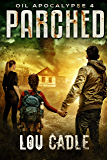 Parched (Oil Apocalypse Book 4)