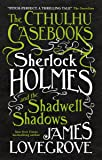 The Cthulhu Casebooks - Sherlock Holmes and the Shadwell Shadows