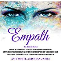 Empath: 3 Manuscripts: Empath: The Ultimate Guide to Understanding and Embracing Your Gift, Empath: Meditation Techniques to shield your body, ... Relationships (Empath Series, Volume 4)