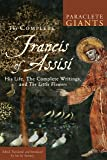 The Complete Francis of Assisi: His Life, The Complete Writings, and The Little Flowers (Paraclete Giants)