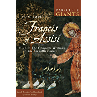 The Complete Francis of Assisi: His Life, The Complete Writings, and The Little Flowers (Paraclete Giants) (English Edition)