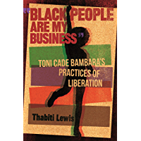 """Black People Are My Business"": Toni Cade Bambara's Practices of Liberation (African American Life Series) (English…"