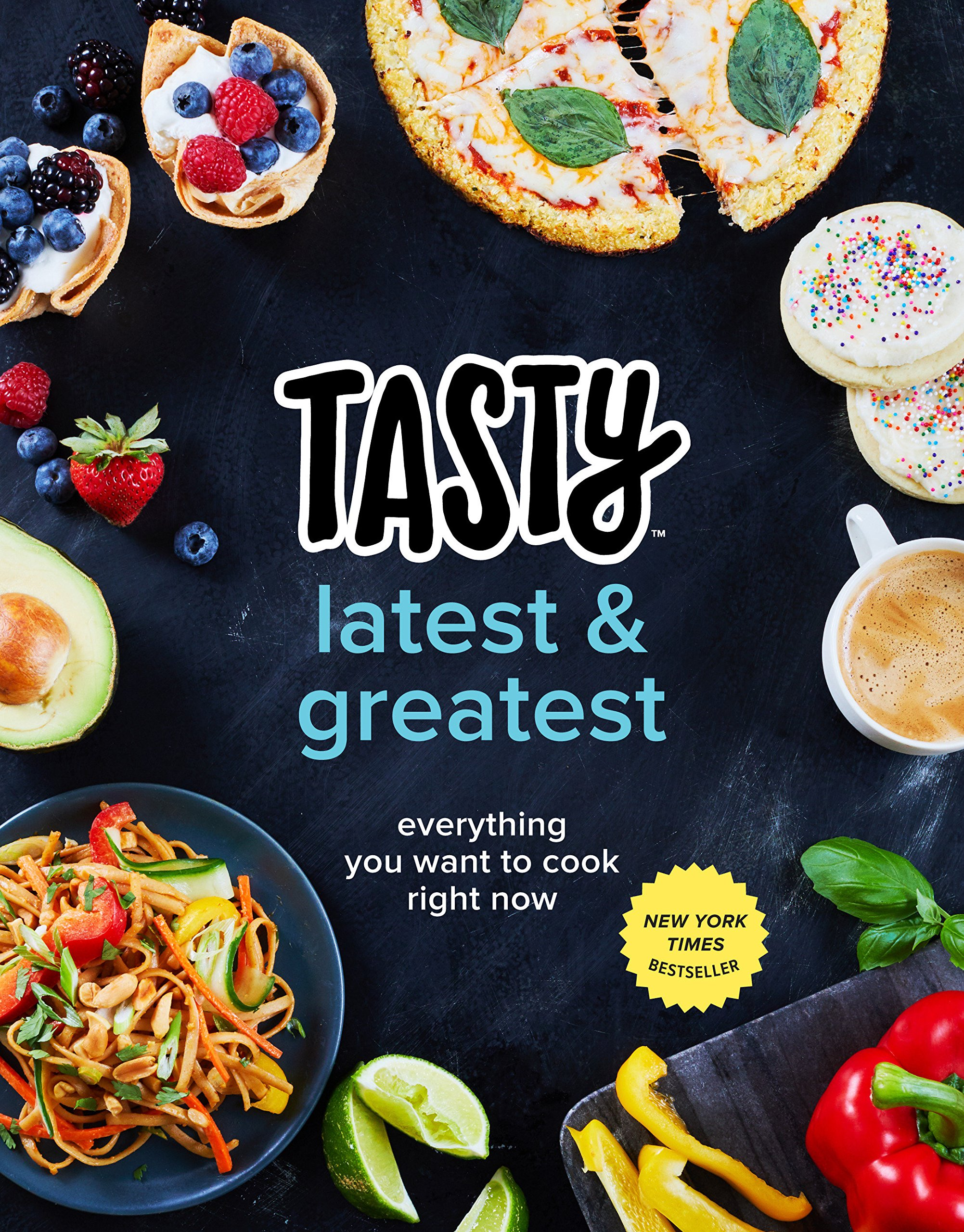 Tasty Latest and Greatest: Everything You Want to Cook Right Now (An Official Tasty Cookbook) by Clarkson Potter