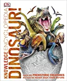 Knowledge Encyclopedia Dinosaur!: Over 60 Prehistoric Creatures as You've Never Seen Them Before