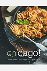 Chicago!: American Cooking Chicago Style (2nd Edition) Kindle Edition