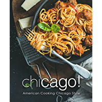 Chicago!: American Cooking Chicago Style (2nd Edition) (English Edition)
