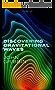 Discovering Gravitational Waves (Kindle Single)