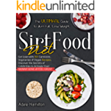 Sirtfood Diet: The Ultimate Guide to Burn Fat, Lose Weight, Get Lean with 101 Carnivore, Vegetarian & Vegan Recipes…