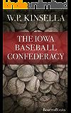 The Iowa Baseball Confederacy (W.P. Kinsella Baseball Collection)
