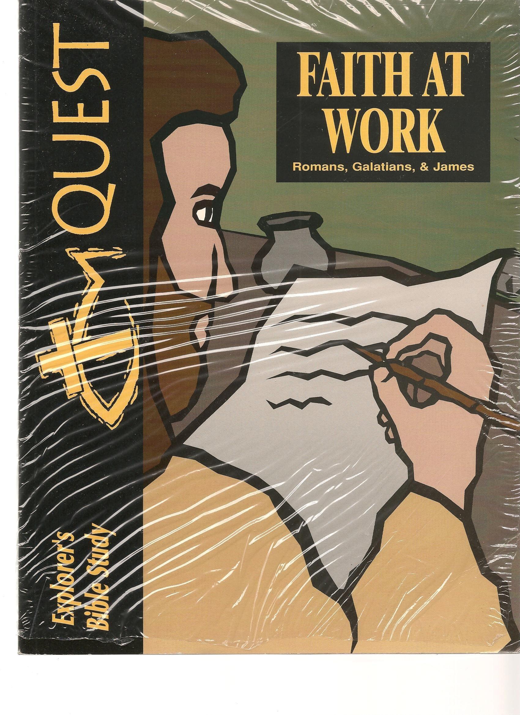 Read Online Quest Faith at work (Romans, Galatians, & James) ebook