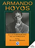 Armando Hoyos, La autobiografía no autorizada ni por Eugenio Derbez (Spanish Edition)