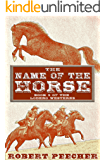 The Name of the Horse: A Lodero Western Adventure (The Lodero Westerns Book 3)