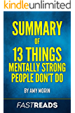 Summary of 13 Things Mentally Strong People Don't Do: by Amy Morin   Includes Key Takeaways & Analysis