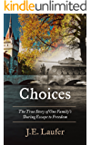 Choices: The True Story of One Family's Daring Escape to Freedom