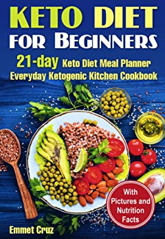 Keto Diet for Beginners: 21-day Keto Diet Meal Planner. Everyday Ketogenic Kitchen Cookbook. Keto Weeknight (easy keto dinners, high fats foods, keto eating ... bible, keto diet weight loss, keto dinners)