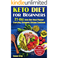 Keto Diet for Beginners: 21-day Keto Diet Meal Planner. Everyday Ketogenic Kitchen Cookbook. Keto Diet for Dummies (ketone diet, keto no cook recipes, ... beginners, keto meal plans, ketosis diet)