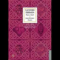 La rama dorada. Magia y religión: Magia y religión (Nueva edición a partir de la versión original en 12 vols…