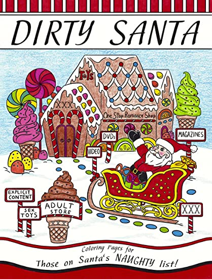 Dirty Santa Adult Coloring Book For Those On Santa S Naughty List Explicit Content Premium Coloring Pages With Hilarious Irreverent Designs Dirty