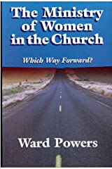 THE MINISTRY OF WOMEN IN THE CHURCH: Which Way Forward? Kindle Edition