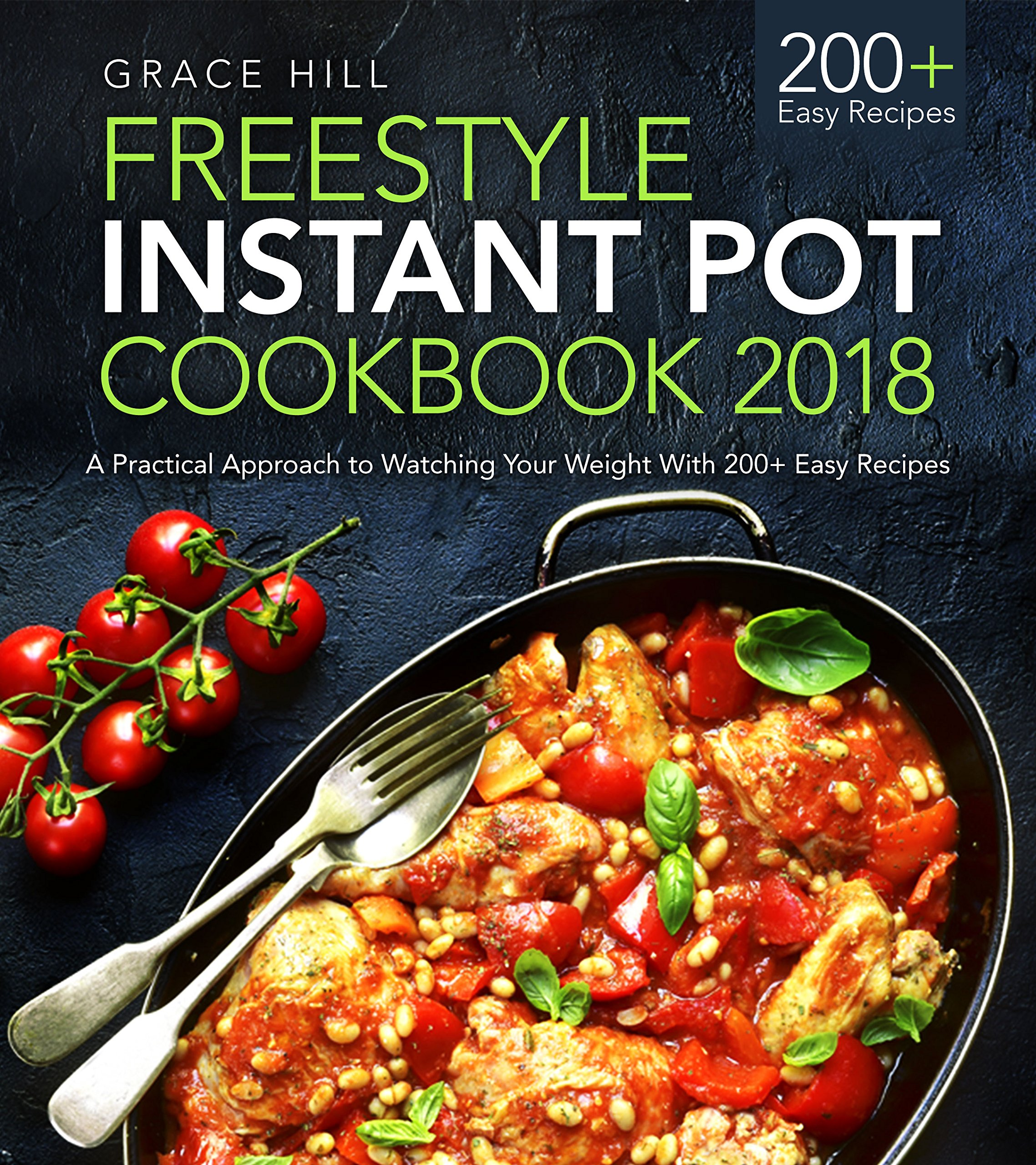 Freestyle Instant Pot Cookbook 2018: A Practical Approach to Watching Your Weight With 100+ Easy Recipes (The Instant Pot Flex Guide)