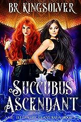 Succubus Ascendant: An Urban Fantasy (The Telepathic Clans Saga Book 5) Kindle Edition