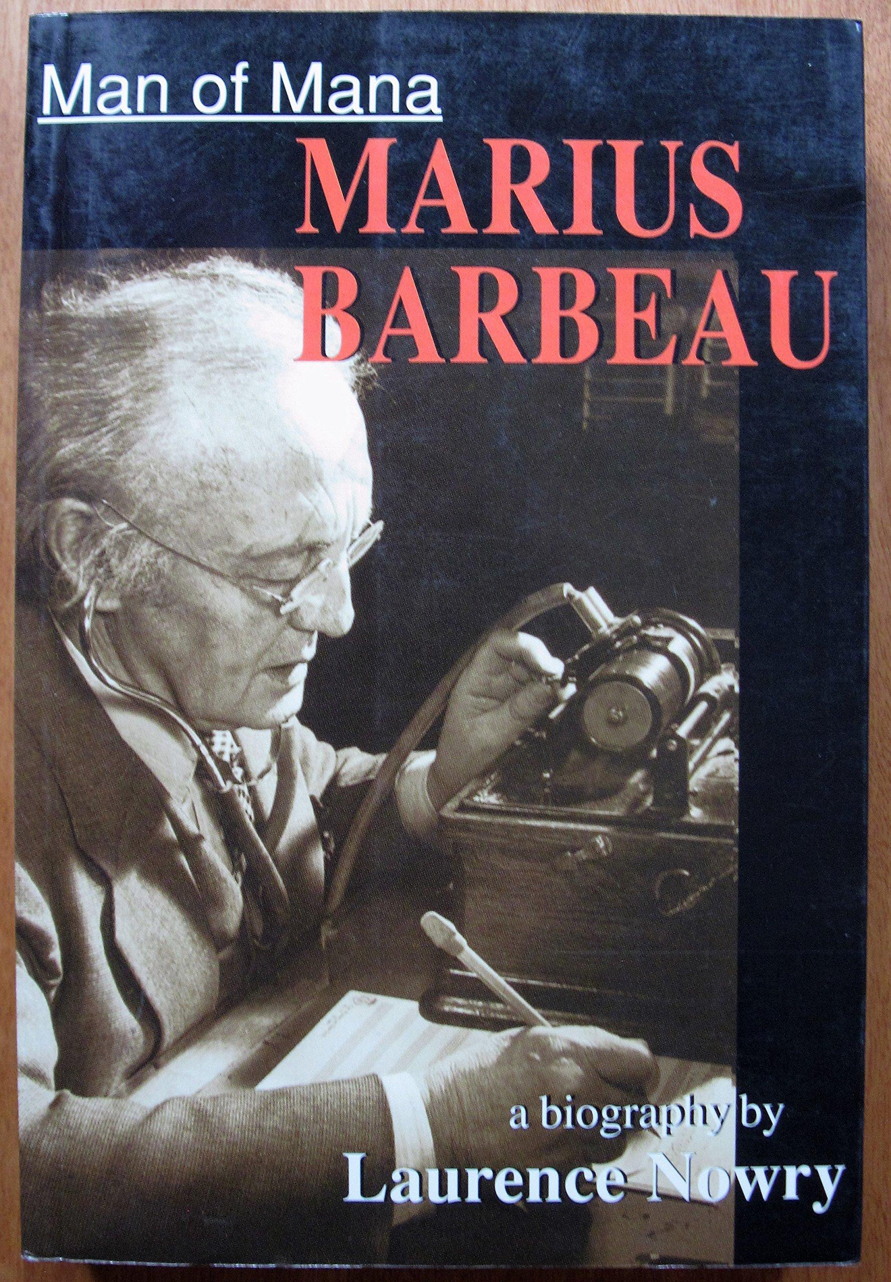 Man of Mana: Marius Barbeau a Biography