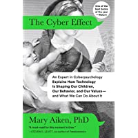 The Cyber Effect: An Expert in Cyberpsychology Explains How Technology Is Shaping Our Children, Our Behavior, and Our…