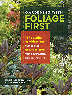 Gardening With Foliage First: 127 Dazzling Combinations That Pair The  Beauty Of Leaves With Flowers
